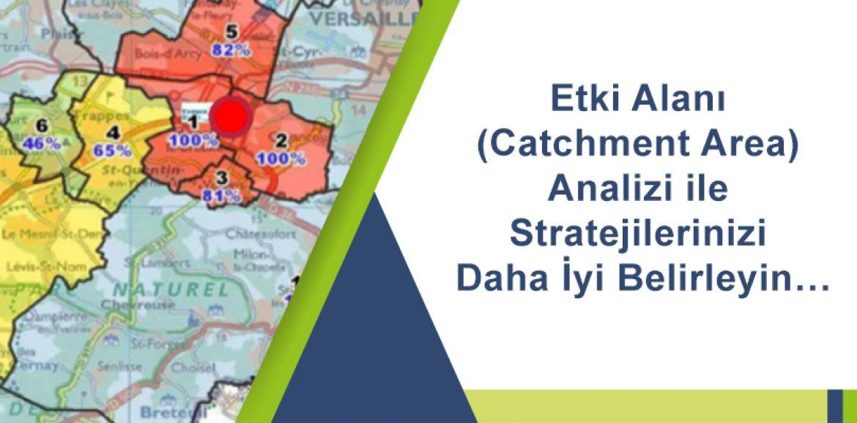 Etki Alanı (Catchment Area) Analizi İle Stratejilerinizi Daha İyi Belirleyin…
