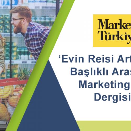 """""""Evin Reisi Artık Kadınlar"""" İsimli Araştırmamız Marketing Türkiye'de"""